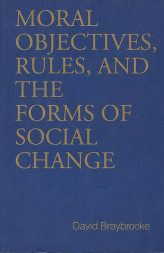 Moral Objectives, Rules, and the Forms of Social Change - Toronto Studies in Philosophy (Paperback)