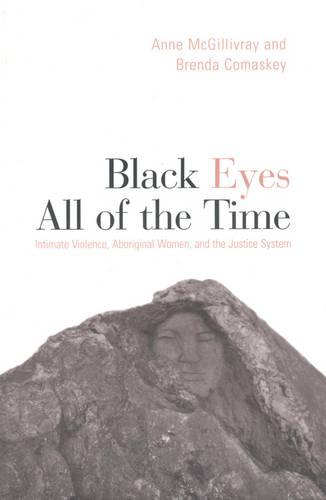 Black Eyes All of the Time: Intimate Violence, Aboriginal Women, and the Justice System (Paperback)
