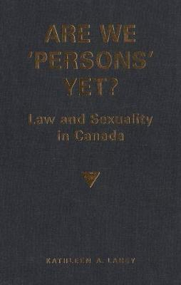 Are We 'Persons' Yet?: Law and Sexuality in Canada (Paperback)