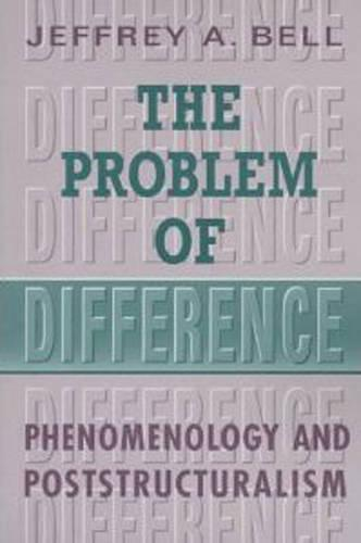 The Problem of Difference: Phenomenology and Poststructuralism - Toronto Studies in Philosophy (Paperback)