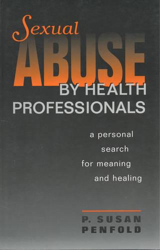 Sexual Abuse by Health Professionals: A Personal Search for Meaning and Healing (Paperback)