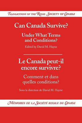 Can Canada Survive? Under What Terms and Conditions?: Transactions of the Royal Society of Canada (Paperback)