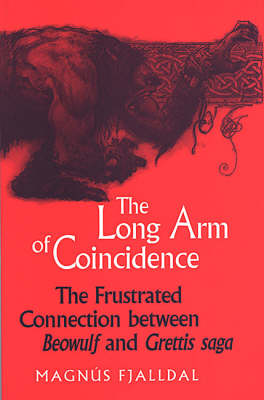 """The Long Arm of Coincidence: The Frustrated Connection Between """"Beowulf"""" and """"Grettir's Saga"""" (Paperback)"""