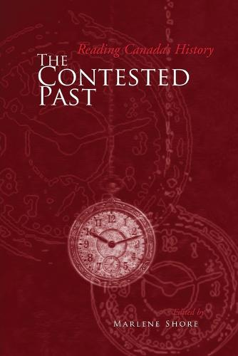 The Contested Past: Reading Canada's History - Selections from the Canadian Historical Review (Paperback)