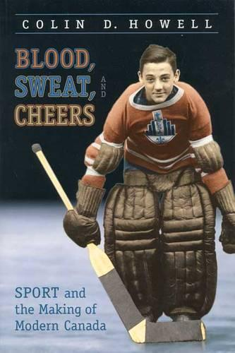 Blood, Sweat, and Cheers: Sport and the Making of Modern Canada - Themes in Canadian History (Paperback)