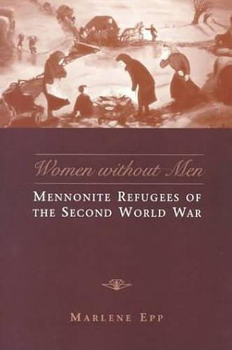 Women Without Men: Mennonite Refugees of the Second World War - Studies in Gender and History (Paperback)
