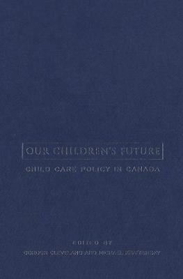 Our Children's Future: Child Care Policy in Canada (Paperback)