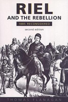 Riel and the Rebellion: 1885 Reconsidered (Paperback)