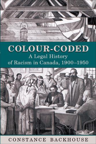 Colour-Coded: A Legal History of Racism in Canada, 1900-1950 - Osgoode Society for Canadian Legal History (Paperback)