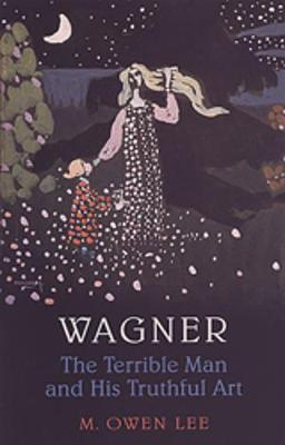 Wagner: Terrible Man & His Truthful Art - Heritage (Paperback)