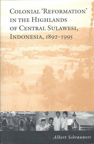 Colonial 'Reformation' in the Highlands of Central Sulawesi Indonesia,1892-1995 - Anthropological Horizons (Paperback)
