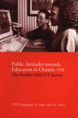 Public Attitudes towards Education in Ontario 1998: The Twelfth Oise/Ut Survey (Paperback)