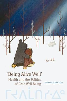 'Being Alive Well': Health and the Politics of Cree Well-Being - Anthropological Horizons (Paperback)