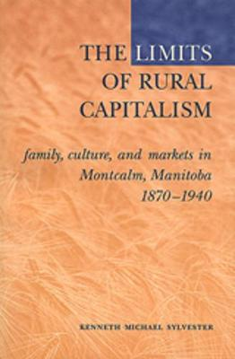 The Limits of Rural Capitalism: Family, Culture, and Markets in Montcalm, Manitoba, 1870-1940 (Paperback)