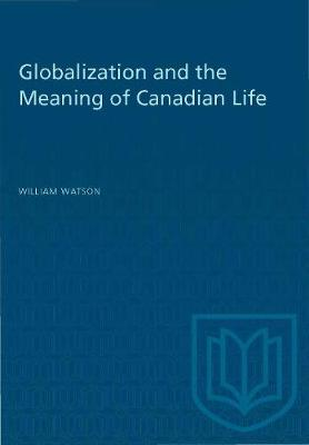 Globalization and the Meaning of Canadian Life (Paperback)