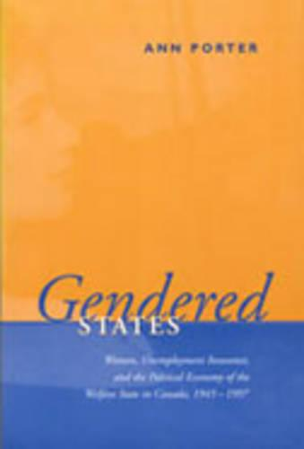 Gendered States: Women, Unemployment Insurance, and the Political Economy of the Welfare State in Canada, 1945-1997 - Studies in Comparative Political Economy and Public Policy (Paperback)