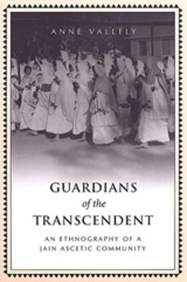 Guardians of the Transcendent: An Ethnography of a Jain Ascetic Community - Anthropological Horizons (Paperback)