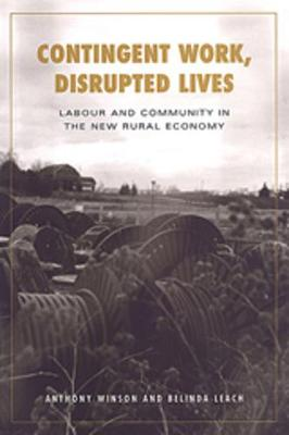 Contingent Work, Disrupted Lives: Labour and Community in the New Rural Economy - Studies in Comparative Political Economy and Public Policy (Paperback)