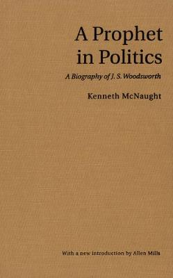 A Prophet in Politics: A Biography of J.S. Woodsworth - The Canada 150 Collection (Paperback)