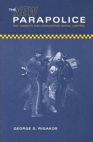The New Parapolice: Risk Markets and Commodified Social Control (Paperback)
