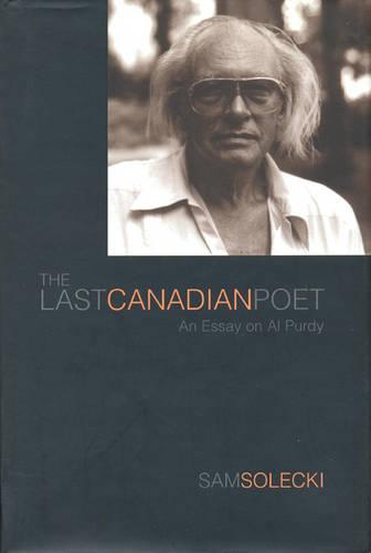 The Last Canadian Poet: An Essay on Al Purdy (Paperback)