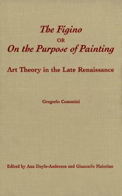 The Figino, or On the Purpose of Painting: Art Theory in the Late Renaissance - Toronto Italian Studies (Paperback)