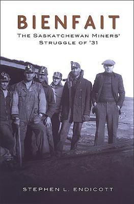 Bienfait: The Saskatchewan Miners' Struggle of '31 (Paperback)