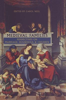 Medieval Families: Perspectives on Marriage, Household, and Children - MART: The Medieval Academy Reprints for Teaching 40 (Paperback)