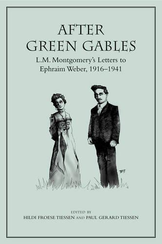After Green Gables: L.M. Montgomery's Letters to Ephraim Weber, 1916-1941 (Paperback)