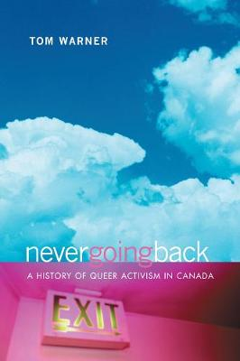 Never Going Back: A History of Queer Activism in Canada (Paperback)