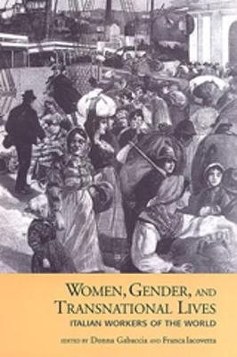 Women, Gender, and Transnational Lives: Italian Workers of the World - Studies in Gender and History (Paperback)