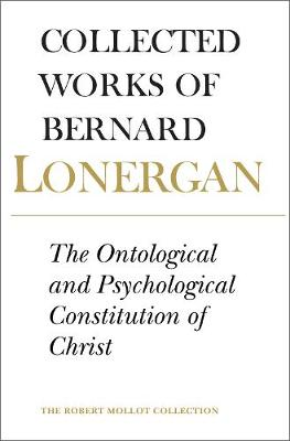 The Ontological and Psychological Constitution of Christ: Volume 7 - Collected Works of Bernard Lonergan 7 (Paperback)
