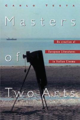 Masters of Two Arts: Re-creation of European Literatures in Italian Cinema - Toronto Italian Studies (Paperback)