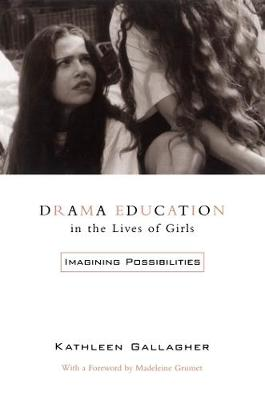 Drama Education in the Lives of Girls: Imagining Possibilities (Paperback)