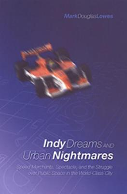 Indy Dreams and Urban Nightmares: Speed Merchants, Spectacle, and the Struggle over Public Space in The World Class City (Paperback)