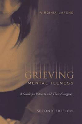 Grieving Mental Illness: A Guide for Patients and Their Caregivers (Paperback)