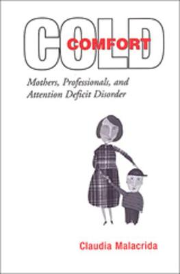 Cold Comfort: Mothers, Professionals, and Attention Deficit (Hyperactivity) Disorder (Paperback)