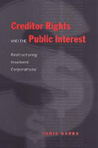 Creditor Rights and the Public Interest: Restructuring Insolvent Corporations (Paperback)