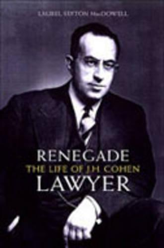 Renegade Lawyer: The Life of J.L. Cohen - Osgoode Society for Canadian Legal History (Paperback)