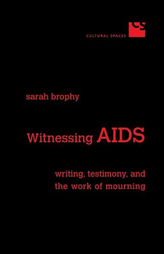 Witnessing AIDS: Writing, Testimony, and the Work of Mourning - Cultural Spaces (Paperback)
