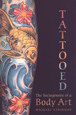 Tattooed: The Sociogenesis of a Body Art (Paperback)
