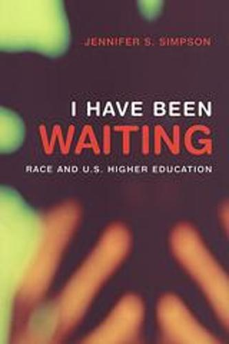 I Have Been Waiting: Race and U.S. Higher Education (Paperback)