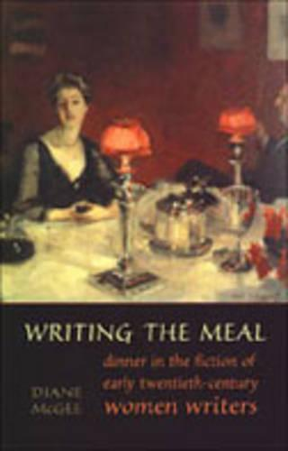 Writing the Meal: Dinner in the Fiction of Twentieth-Century Women Writers (Paperback)
