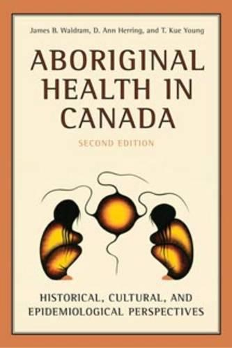 Aboriginal Health in Canada: Historical, Cultural, and Epidemiological Perspectives (Paperback)