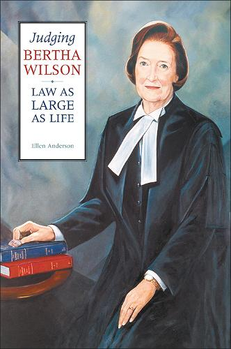 Judging Bertha Wilson: Law as Large as Life - Osgoode Society for Canadian Legal History (Paperback)