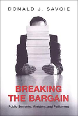 Breaking the Bargain: Public Servants, Ministers, and Parliament - Heritage (Paperback)
