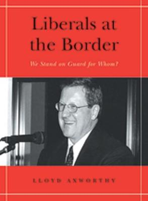 Liberals at the Border: We Stand on Guard for Whom? - Senator Keith Davey Lectures (Paperback)