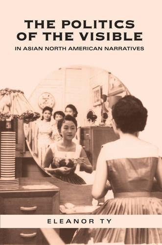 The Politics of the Visible in Asian North American Narratives (Paperback)