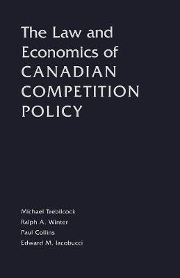 The Law and Economics of Canadian Competition Policy (Paperback)