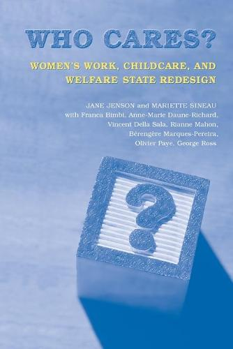 Who Cares?: Women's Work, Childcare, and Welfare State Redesign - Studies in Comparative Political Economy and Public Policy (Paperback)